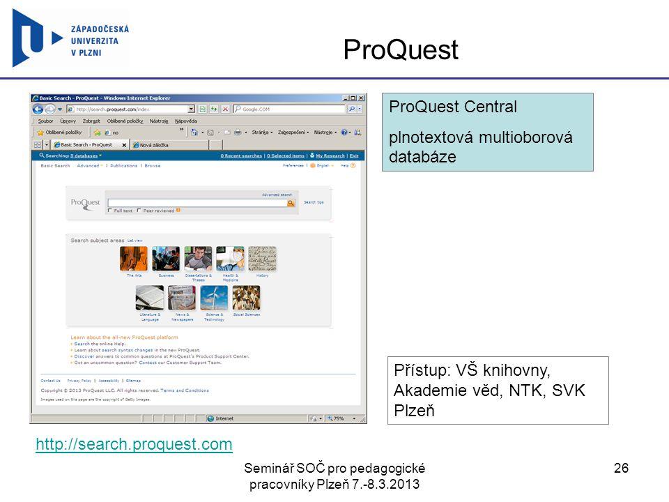 Seminář SOČ pro pedagogické pracovníky Plzeň 7.-8.3.2013 26 ProQuest http://search.proquest.com ProQuest Central plnotextová multioborová databáze Pří
