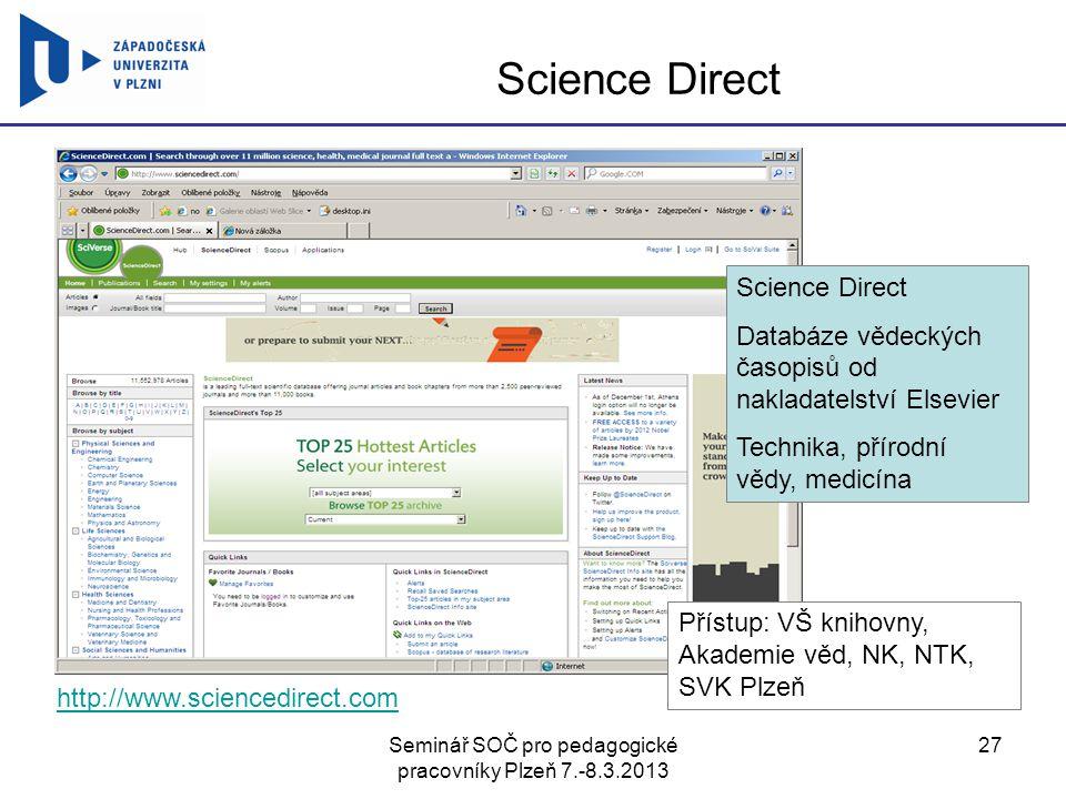 Seminář SOČ pro pedagogické pracovníky Plzeň 7.-8.3.2013 27 Science Direct http://www.sciencedirect.com Science Direct Databáze vědeckých časopisů od