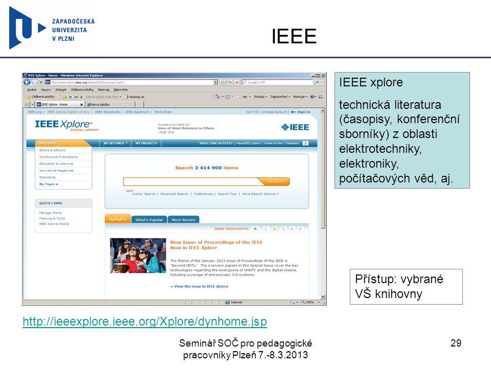 Seminář SOČ pro pedagogické pracovníky Plzeň 7.-8.3.2013 29 IEEE http://ieeexplore.ieee.org/Xplore/dynhome.jsp IEEE xplore technická literatura (časop