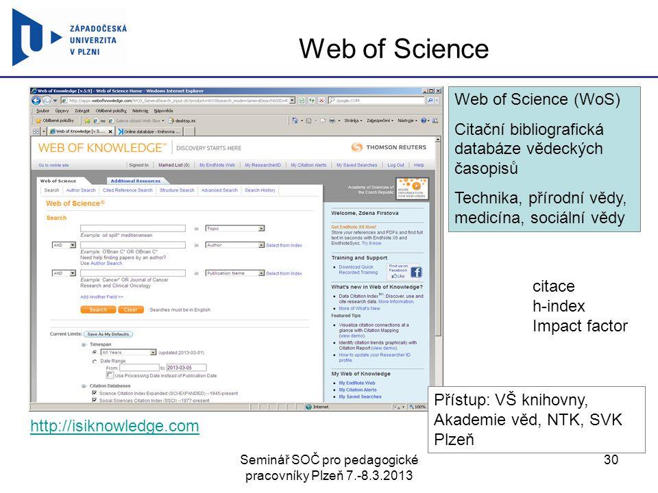 Seminář SOČ pro pedagogické pracovníky Plzeň 7.-8.3.2013 30 Web of Science http://isiknowledge.com Web of Science (WoS) Citační bibliografická databáz