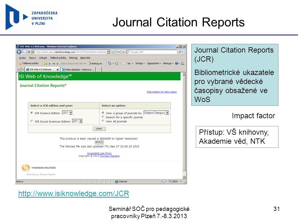 Seminář SOČ pro pedagogické pracovníky Plzeň 7.-8.3.2013 31 Journal Citation Reports Journal Citation Reports (JCR) Bibliometrické ukazatele pro vybra