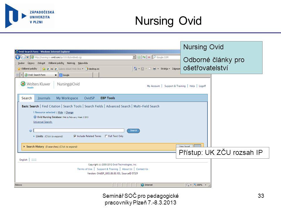 Seminář SOČ pro pedagogické pracovníky Plzeň 7.-8.3.2013 33 Nursing Ovid Odborné články pro ošetřovatelství Přístup: UK ZČU rozsah IP