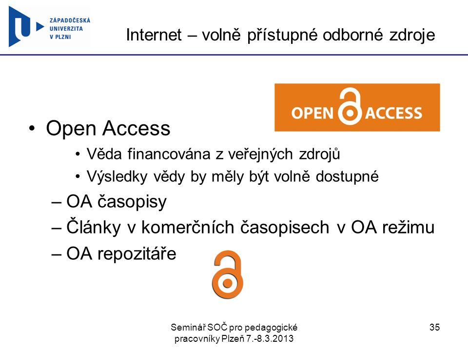 Seminář SOČ pro pedagogické pracovníky Plzeň 7.-8.3.2013 35 Internet – volně přístupné odborné zdroje Open Access Věda financována z veřejných zdrojů