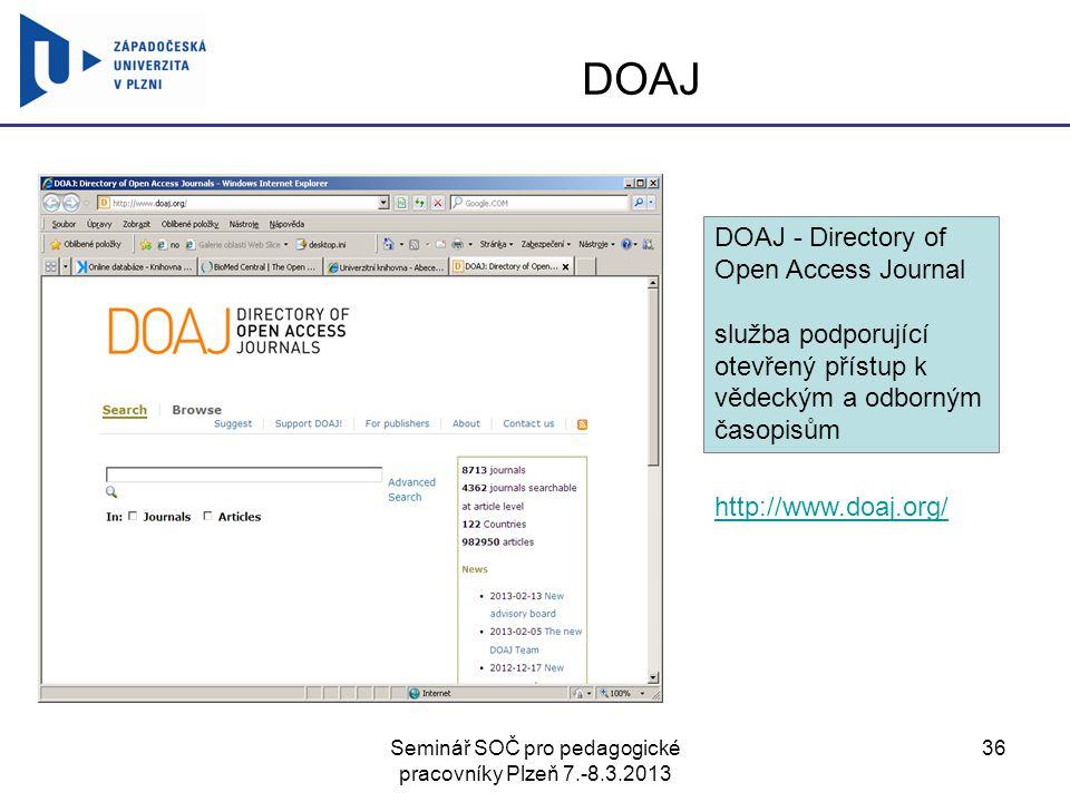 Seminář SOČ pro pedagogické pracovníky Plzeň 7.-8.3.2013 36 DOAJ http://www.doaj.org/ DOAJ - Directory of Open Access Journal služba podporující otevř