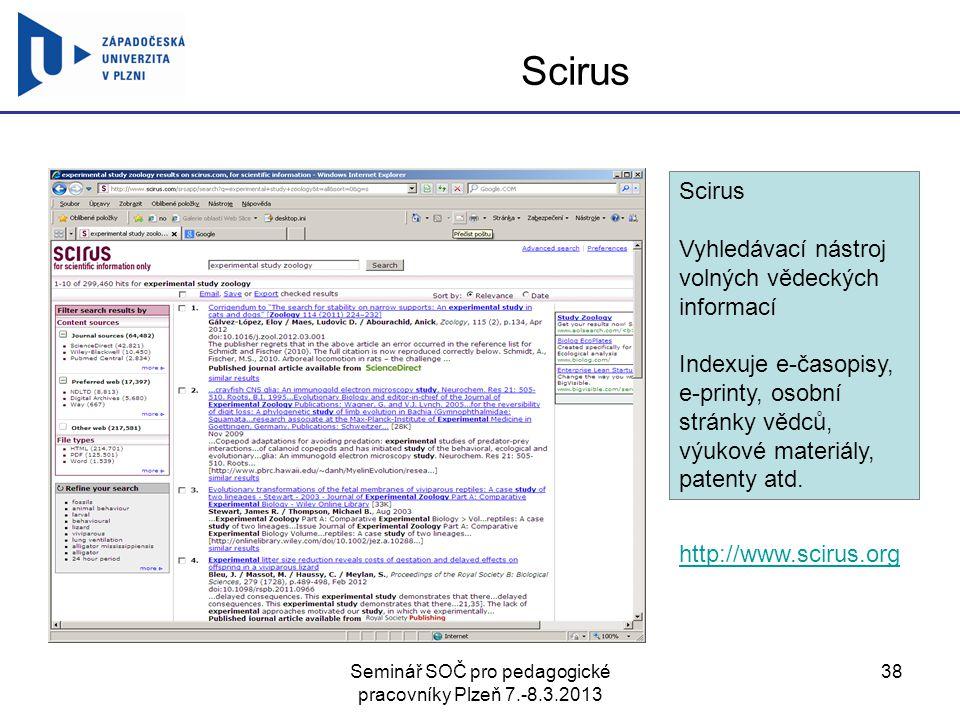 Seminář SOČ pro pedagogické pracovníky Plzeň 7.-8.3.2013 38 Scirus Vyhledávací nástroj volných vědeckých informací Indexuje e-časopisy, e-printy, osob