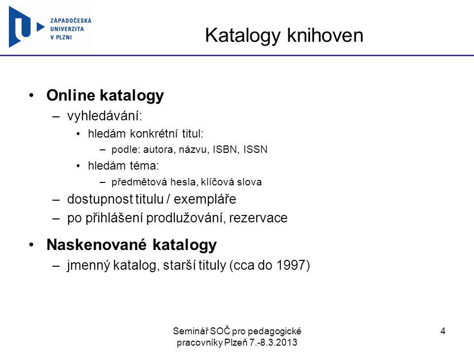 Seminář SOČ pro pedagogické pracovníky Plzeň 7.-8.3.2013 4 Katalogy knihoven Online katalogy –vyhledávání: hledám konkrétní titul: –podle: autora, náz