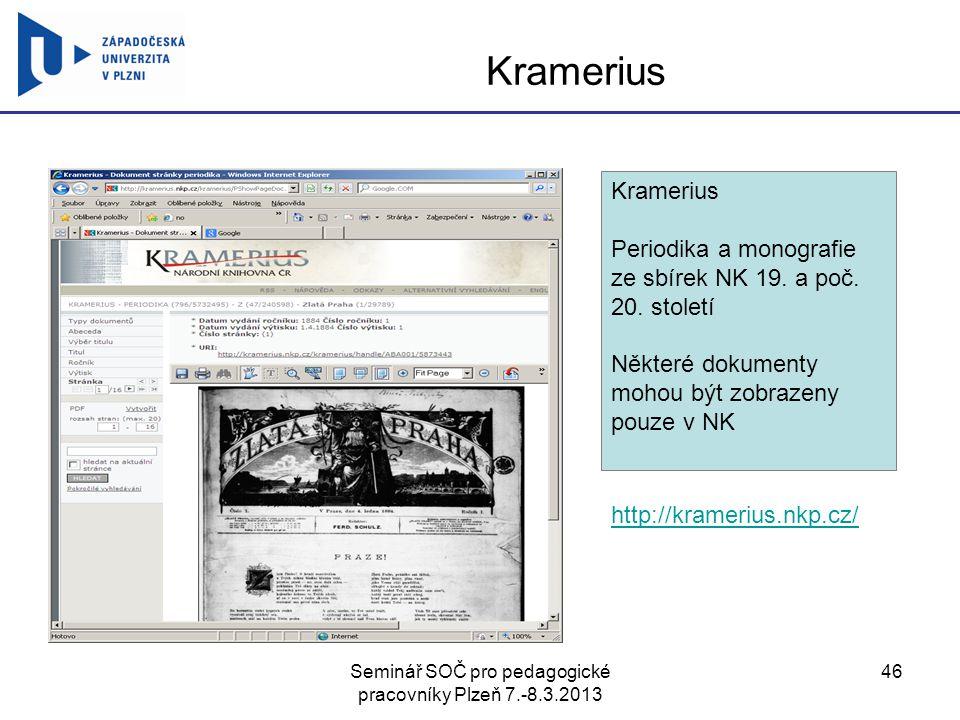 Seminář SOČ pro pedagogické pracovníky Plzeň 7.-8.3.2013 46 Kramerius http://kramerius.nkp.cz/ Kramerius Periodika a monografie ze sbírek NK 19. a poč
