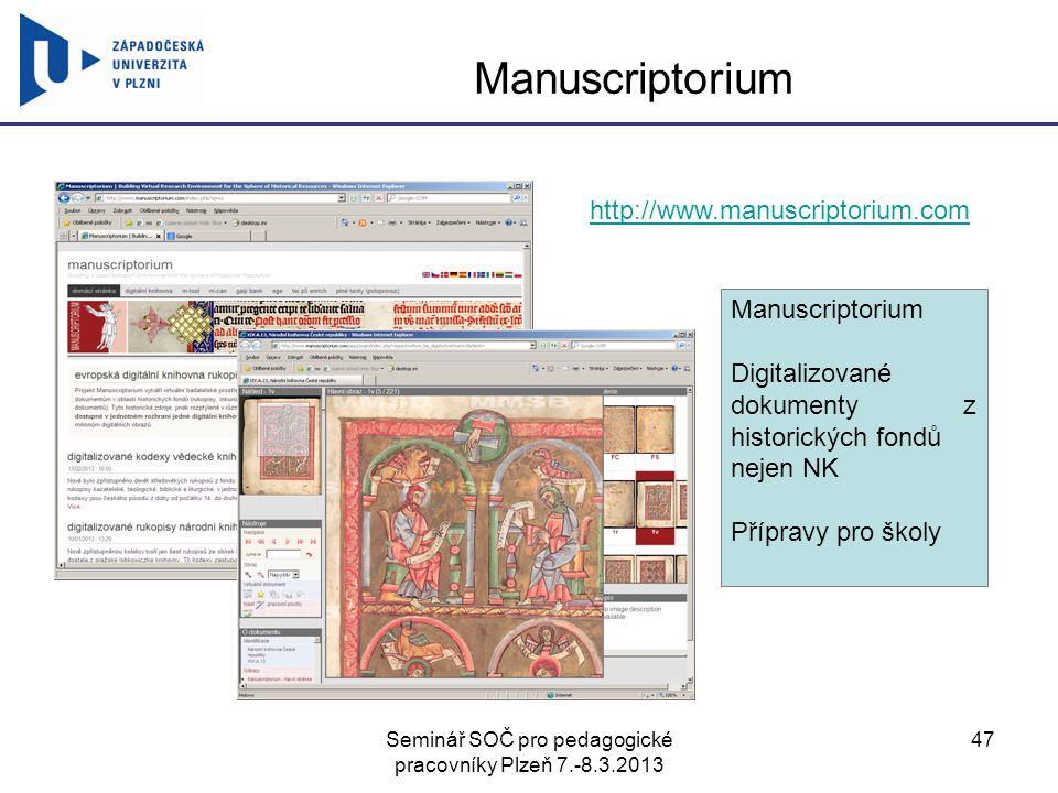 Seminář SOČ pro pedagogické pracovníky Plzeň 7.-8.3.2013 47 Manuscriptorium http://www.manuscriptorium.com Manuscriptorium Digitalizované dokumenty z