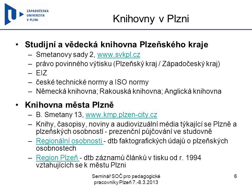 Seminář SOČ pro pedagogické pracovníky Plzeň 7.-8.3.2013 17 Z jednoho místa Jednotná informační brána –http://www.jib.czhttp://www.jib.cz –přístup k různým informačním zdrojům: knihovním katalogům, EIZ, článkové bibliografii NK virtuální umělecká knihovna http://art.jib.cz/http://art.jib.cz/ oborová brána Musica http://mus.jib.cz/http://mus.jib.cz/ oborová brána Technika http://tech.jib.cz/http://tech.jib.cz/ Caslin - souborný katalog ČR –http://www.caslin.czhttp://www.caslin.cz –přispívá 75 knihoven