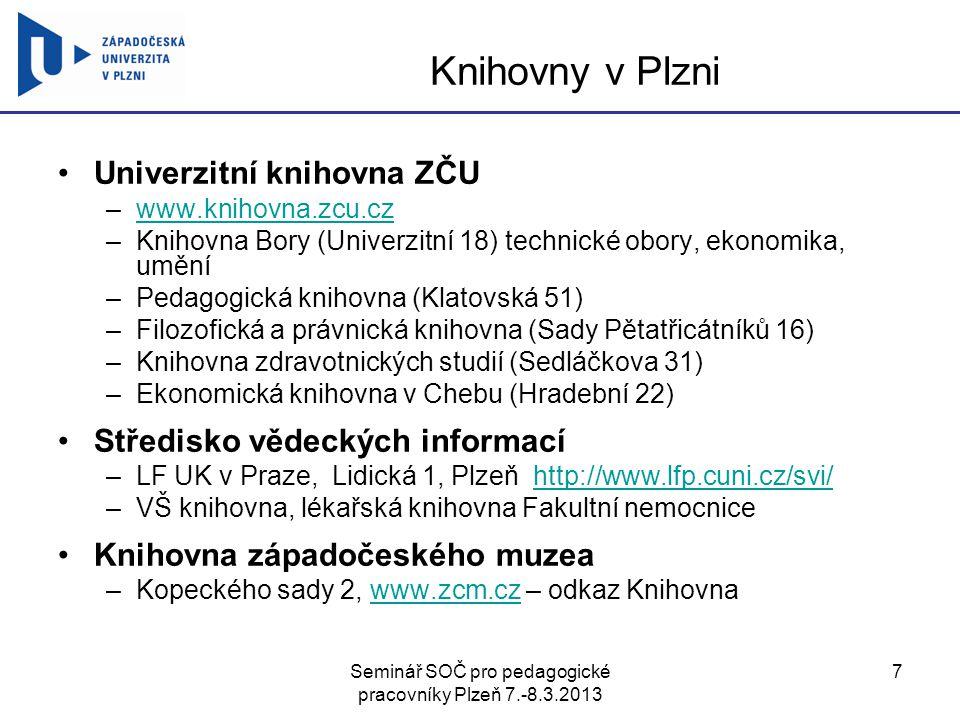 Seminář SOČ pro pedagogické pracovníky Plzeň 7.-8.3.2013 7 Knihovny v Plzni Univerzitní knihovna ZČU –www.knihovna.zcu.czwww.knihovna.zcu.cz –Knihovna