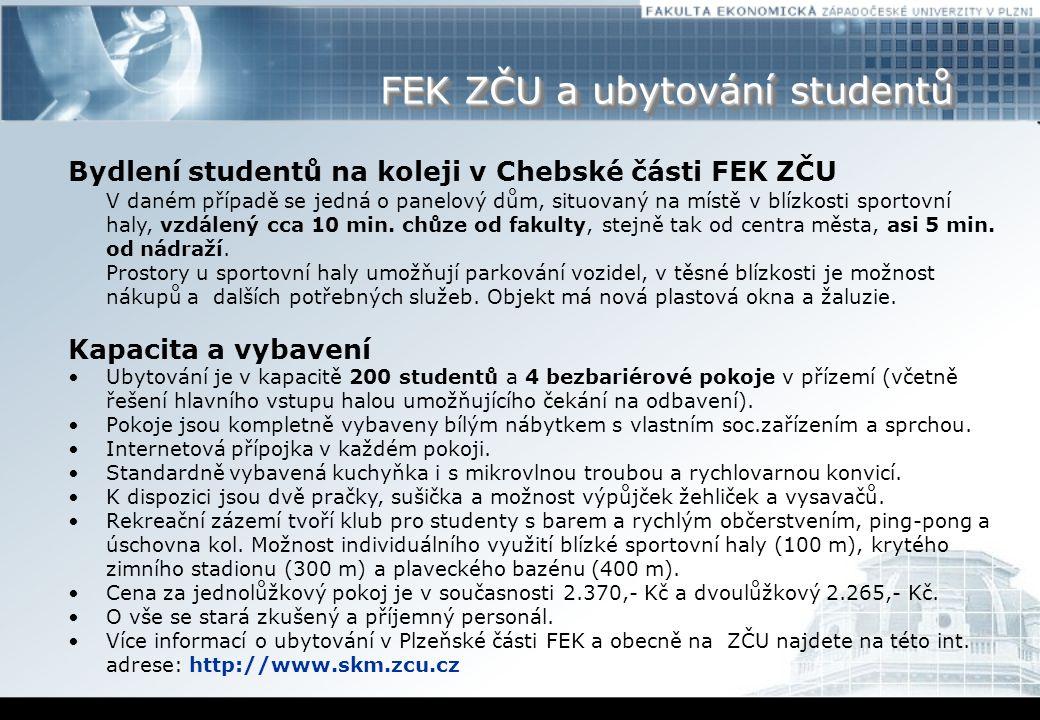 FEK ZČU a ubytování studentů Bydlení studentů na koleji v Chebské části FEK ZČU V daném případě se jedná o panelový dům, situovaný na místě v blízkosti sportovní haly, vzdálený cca 10 min.