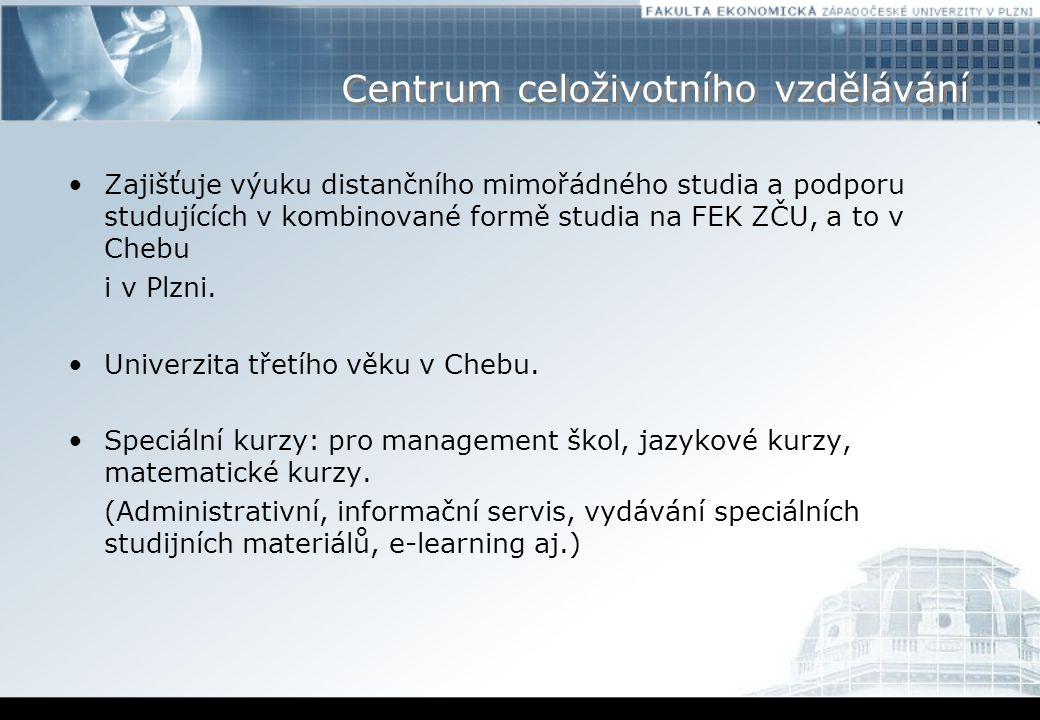 Centrum celoživotního vzdělávání Zajišťuje výuku distančního mimořádného studia a podporu studujících v kombinované formě studia na FEK ZČU, a to v Chebu i v Plzni.