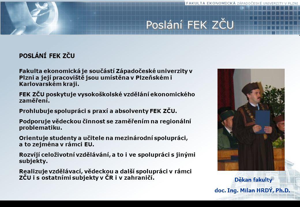 Poslání FEK ZČU POSLÁNÍ FEK ZČU Fakulta ekonomická je součástí Západočeské univerzity v Plzni a její pracoviště jsou umístěna v Plzeňském i Karlovarském kraji.