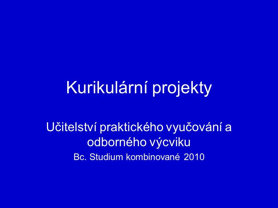 Kurikulární projekty Učitelství praktického vyučování a odborného výcviku Bc.