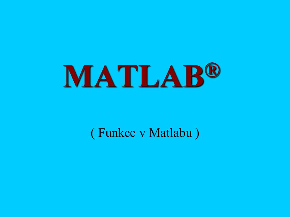 MATLAB ® ( Funkce v Matlabu )