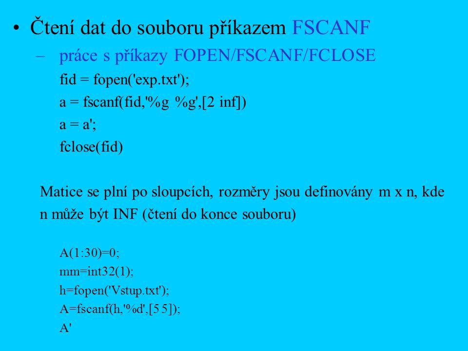 Čtení dat do souboru příkazem FSCANF –práce s příkazy FOPEN/FSCANF/FCLOSE fid = fopen('exp.txt'); a = fscanf(fid,'%g %g',[2 inf]) a = a'; fclose(fid)