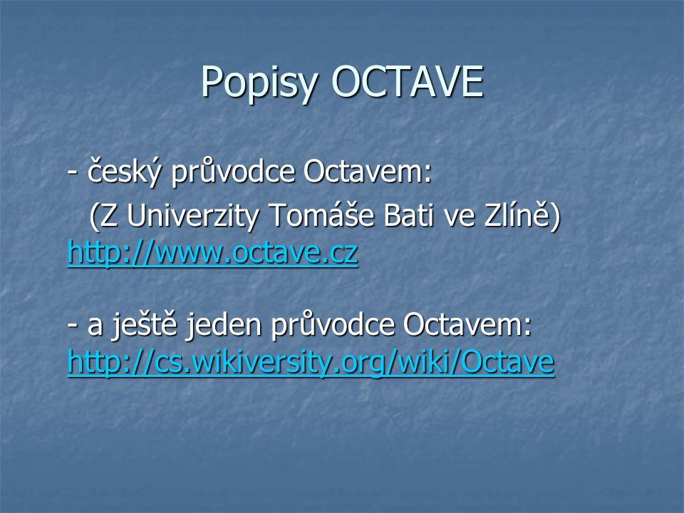 Popisy OCTAVE - český průvodce Octavem: (Z Univerzity Tomáše Bati ve Zlíně) http://www.octave.cz - a ještě jeden průvodce Octavem: http://cs.wikiversity.org/wiki/Octave (Z Univerzity Tomáše Bati ve Zlíně) http://www.octave.cz - a ještě jeden průvodce Octavem: http://cs.wikiversity.org/wiki/Octave http://www.octave.cz http://cs.wikiversity.org/wiki/Octave http://www.octave.cz http://cs.wikiversity.org/wiki/Octave