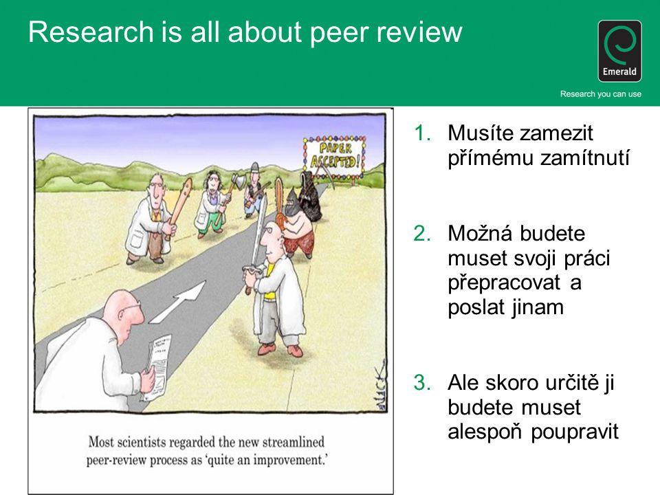 1.Musíte zamezit přímému zamítnutí 2.Možná budete muset svoji práci přepracovat a poslat jinam 3.Ale skoro určitě ji budete muset alespoň poupravit Research is all about peer review