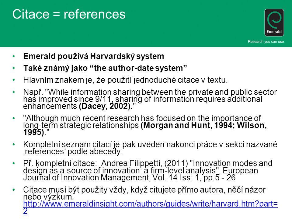 Citace = references Emerald používá Harvardský system Také známý jako the author-date system Hlavním znakem je, že použití jednoduché citace v textu.