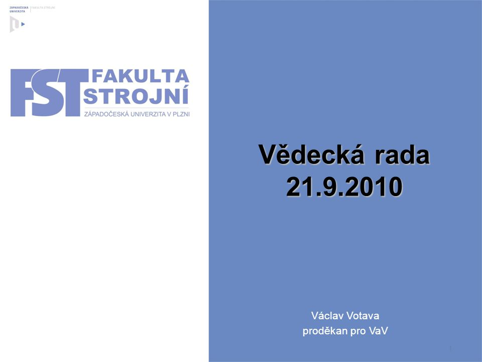 1 Vědecká rada 21.9.2010 Václav Votava proděkan pro VaV