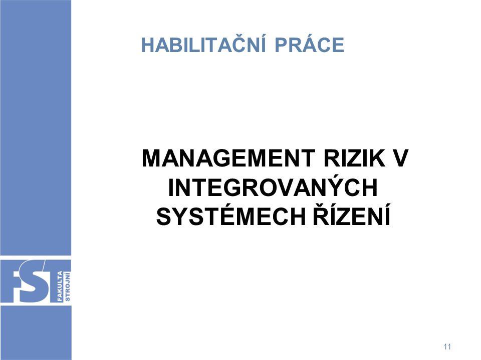 11 HABILITAČNÍ PRÁCE MANAGEMENT RIZIK V INTEGROVANÝCH SYSTÉMECH ŘÍZENÍ