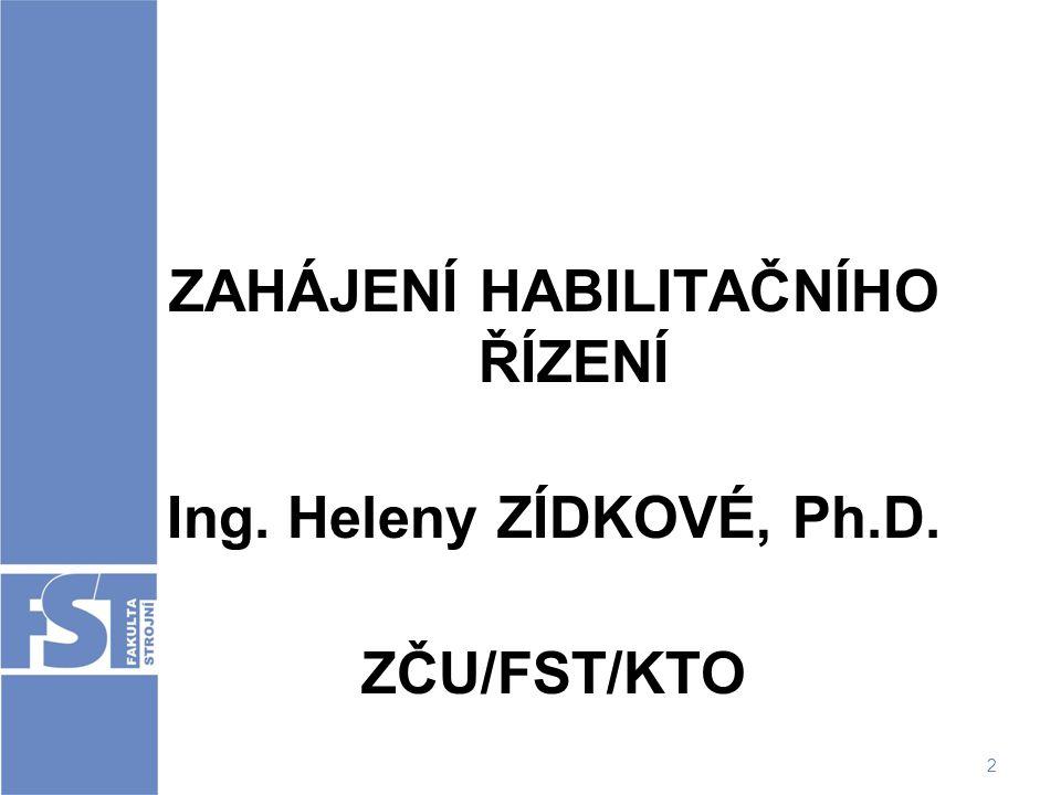 2 ZAHÁJENÍ HABILITAČNÍHO ŘÍZENÍ Ing. Heleny ZÍDKOVÉ, Ph.D. ZČU/FST/KTO