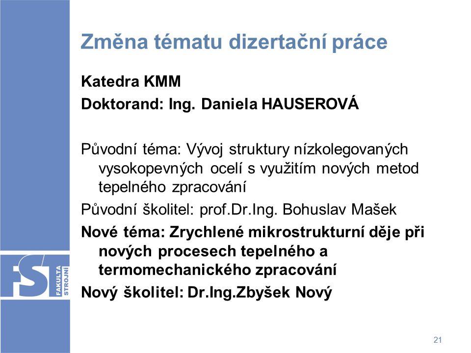 21 Změna tématu dizertační práce Katedra KMM Doktorand: Ing. Daniela HAUSEROVÁ Původní téma: Vývoj struktury nízkolegovaných vysokopevných ocelí s vyu