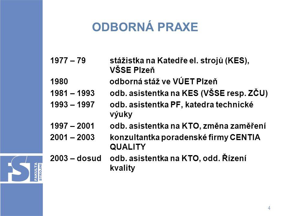 4 ODBORNÁ PRAXE 1977 – 79 stážistka na Katedře el. strojů (KES), VŠSE Plzeň 1980 odborná stáž ve VÚET Plzeň 1981 – 1993 odb. asistentka na KES (VŠSE r