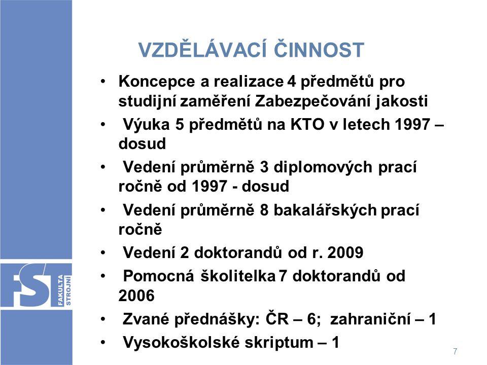 7 VZDĚLÁVACÍ ČINNOST Koncepce a realizace 4 předmětů pro studijní zaměření Zabezpečování jakosti Výuka 5 předmětů na KTO v letech 1997 – dosud Vedení