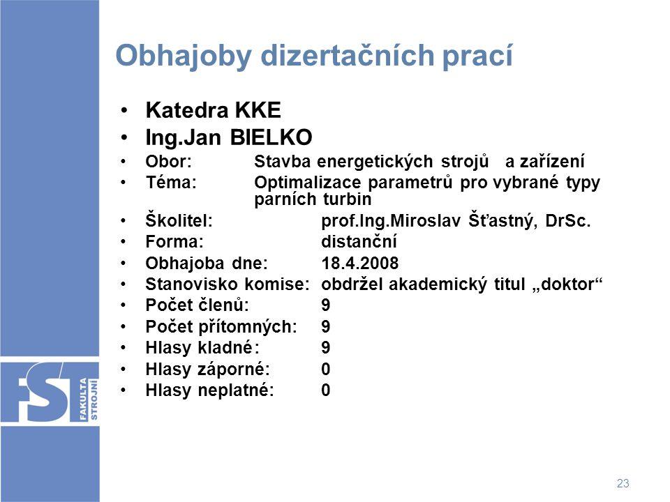 23 Obhajoby dizertačních prací Katedra KKE Ing.Jan BIELKO Obor: Stavba energetických strojů a zařízení Téma:Optimalizace parametrů pro vybrané typy pa