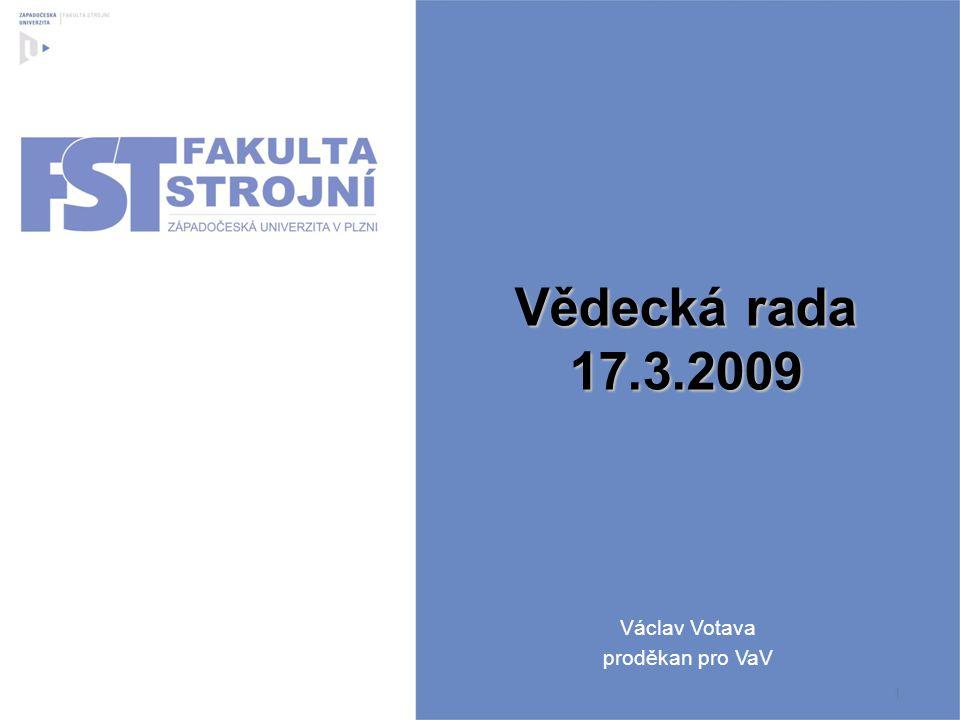 1 Vědecká rada 17.3.2009 Václav Votava proděkan pro VaV