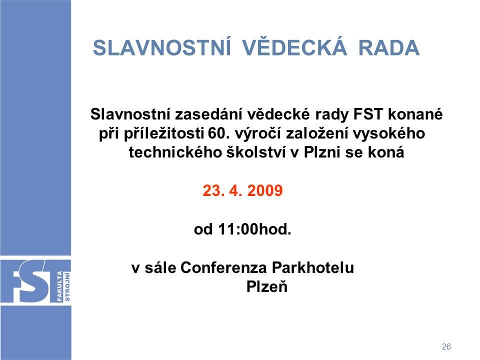 26 SLAVNOSTNÍ VĚDECKÁ RADA Slavnostní zasedání vědecké rady FST konané při příležitosti 60. výročí založení vysokého technického školství v Plzni se k