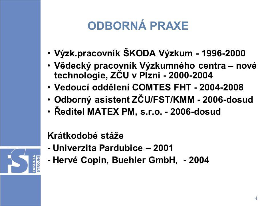 4 ODBORNÁ PRAXE Výzk.pracovník ŠKODA Výzkum - 1996-2000 Vědecký pracovník Výzkumného centra – nové technologie, ZČU v Plzni - 2000-2004 Vedoucí odděle