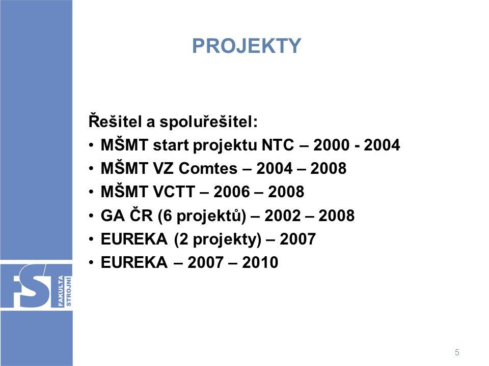 5 PROJEKTY Řešitel a spoluřešitel: MŠMT start projektu NTC – 2000 - 2004 MŠMT VZ Comtes – 2004 – 2008 MŠMT VCTT – 2006 – 2008 GA ČR (6 projektů) – 200