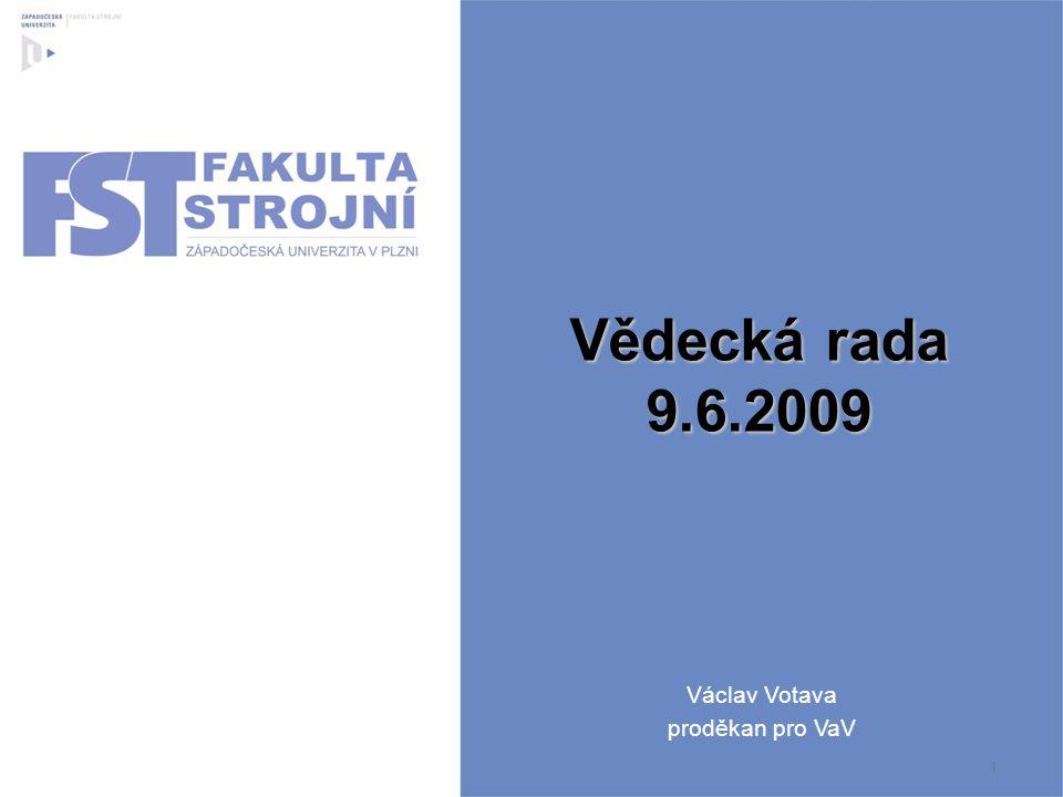 1 Vědecká rada 9.6.2009 Václav Votava proděkan pro VaV