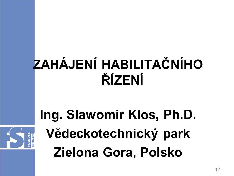12 ZAHÁJENÍ HABILITAČNÍHO ŘÍZENÍ Ing. Slawomir Klos, Ph.D. Vědeckotechnický park Zielona Gora, Polsko