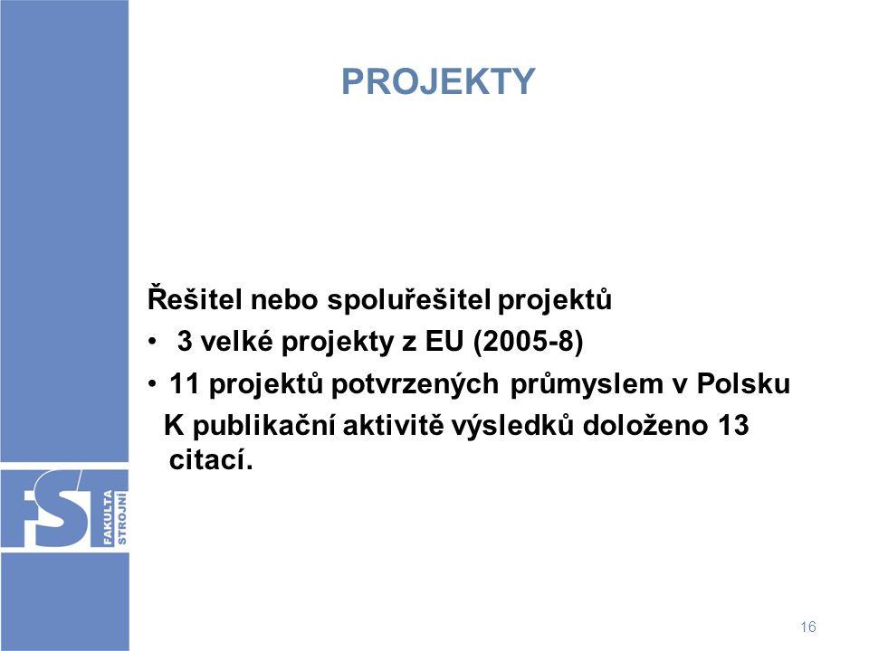 16 PROJEKTY Řešitel nebo spoluřešitel projektů 3 velké projekty z EU (2005-8) 11 projektů potvrzených průmyslem v Polsku K publikační aktivitě výsledk