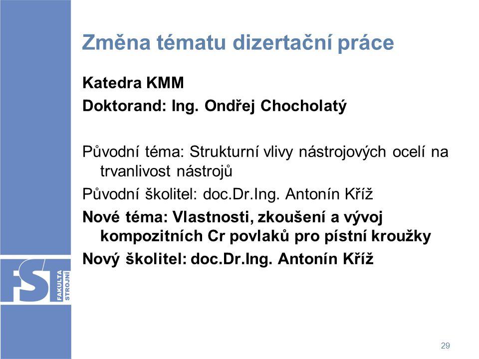 29 Změna tématu dizertační práce Katedra KMM Doktorand: Ing. Ondřej Chocholatý Původní téma: Strukturní vlivy nástrojových ocelí na trvanlivost nástro