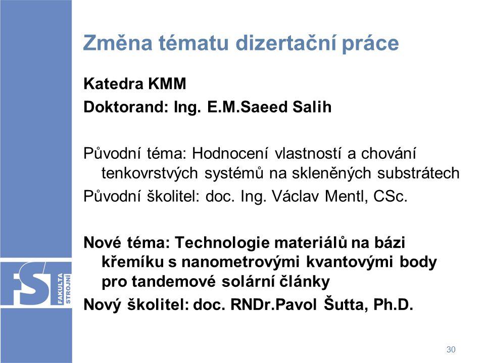 30 Změna tématu dizertační práce Katedra KMM Doktorand: Ing. E.M.Saeed Salih Původní téma: Hodnocení vlastností a chování tenkovrstvých systémů na skl