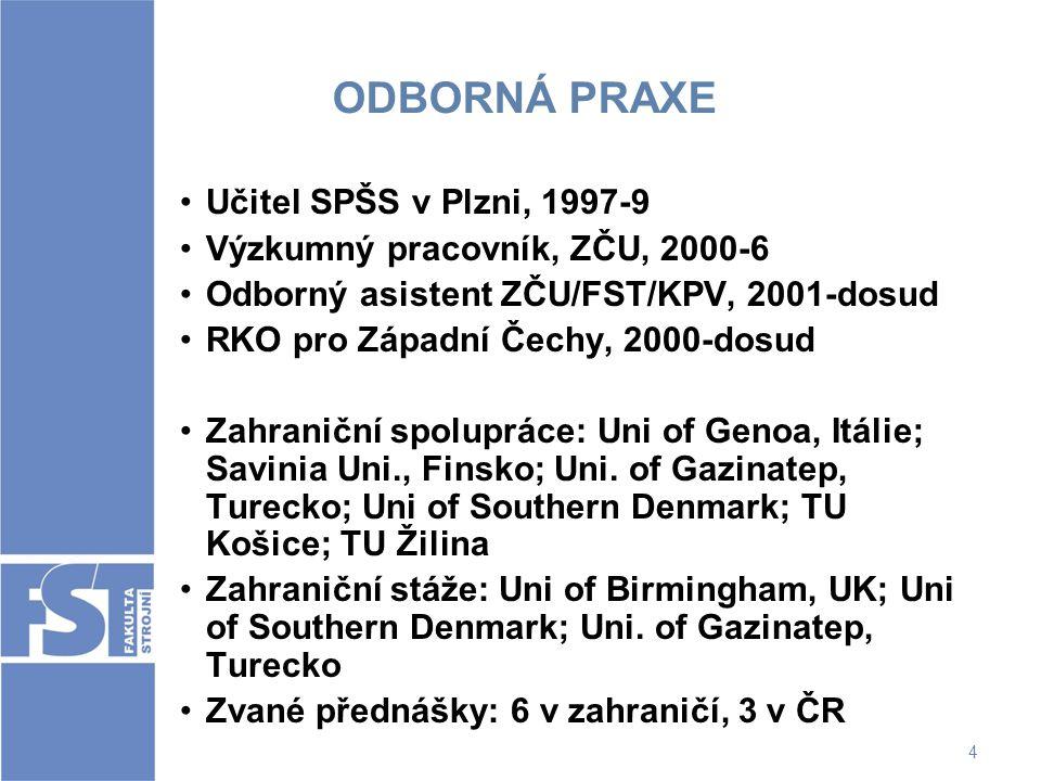 4 ODBORNÁ PRAXE Učitel SPŠS v Plzni, 1997-9 Výzkumný pracovník, ZČU, 2000-6 Odborný asistent ZČU/FST/KPV, 2001-dosud RKO pro Západní Čechy, 2000-dosud