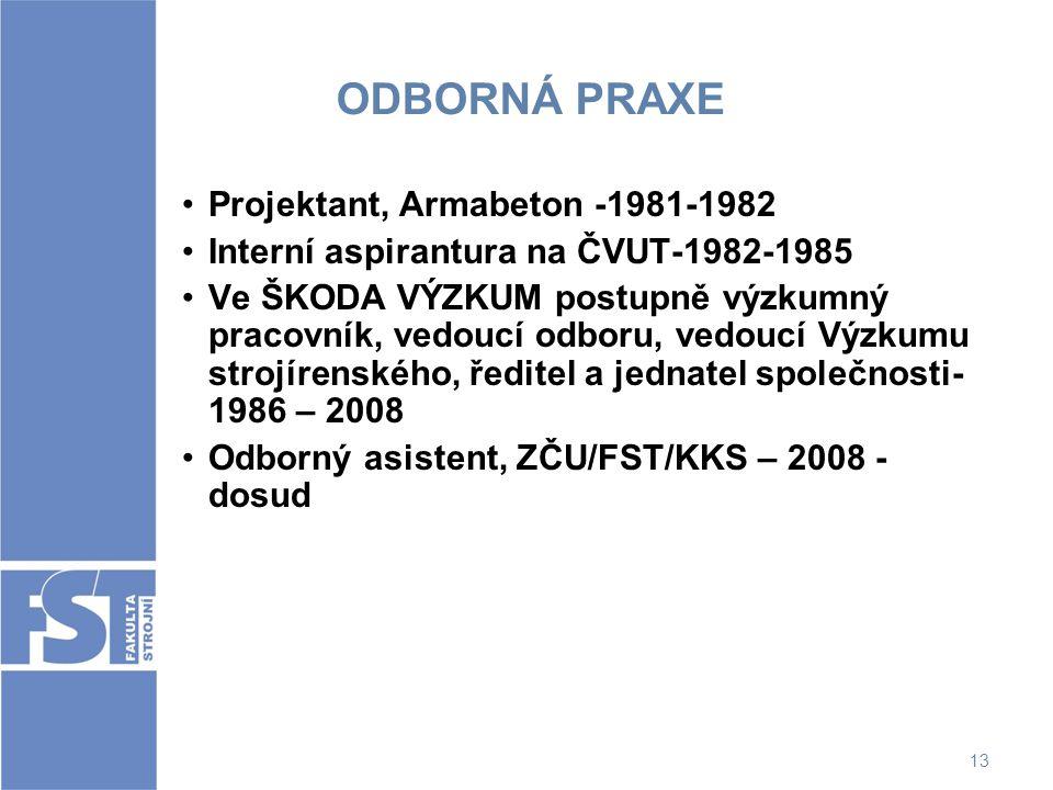 13 ODBORNÁ PRAXE Projektant, Armabeton -1981-1982 Interní aspirantura na ČVUT-1982-1985 Ve ŠKODA VÝZKUM postupně výzkumný pracovník, vedoucí odboru, v