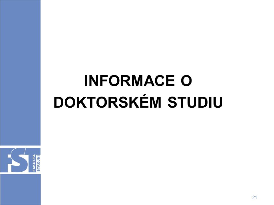 21 INFORMACE O DOKTORSKÉM STUDIU