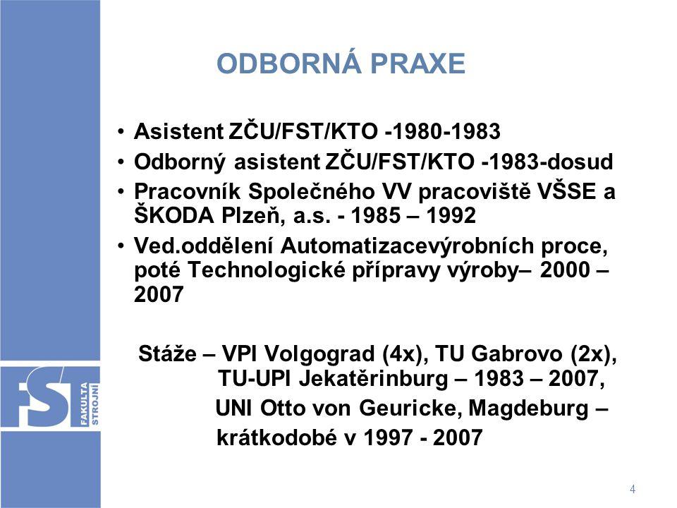 4 ODBORNÁ PRAXE Asistent ZČU/FST/KTO -1980-1983 Odborný asistent ZČU/FST/KTO -1983-dosud Pracovník Společného VV pracoviště VŠSE a ŠKODA Plzeň, a.s. -