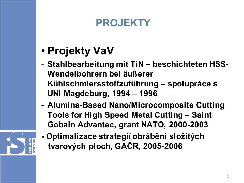 5 PROJEKTY Projekty VaV -Stahlbearbeitung mit TiN – beschichteten HSS- Wendelbohrern bei äußerer Kühlschmiersstoffzuführung – spolupráce s UNI Magdebu