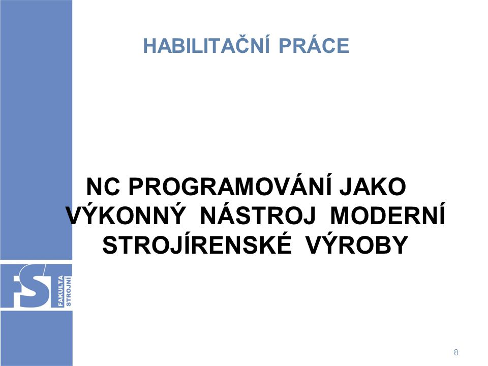 9 NÁVRH HABILITAČNÍ KOMISE Předseda: prof.Ing.František Sova, CSc.