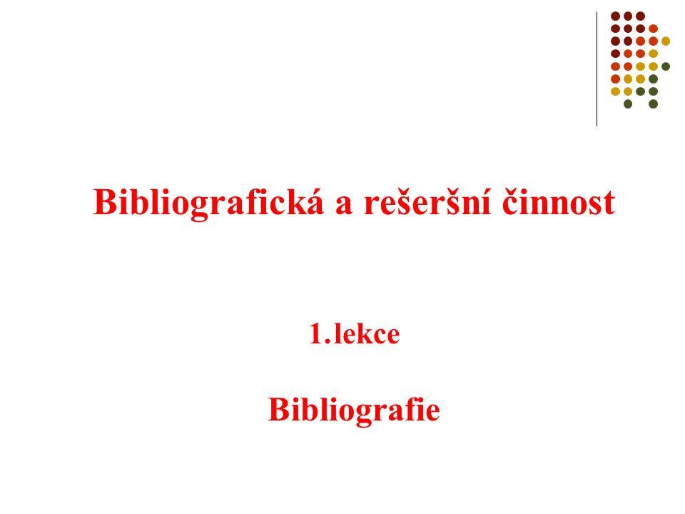 Bibliografická a rešeršní činnost 1.lekce Bibliografie