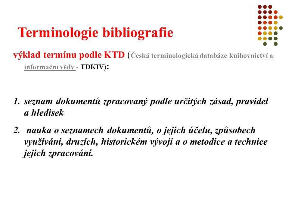 Terminologie bibliografie výklad termínu podle ČSN ISO 5127-2003: 1.teorie, činnosti a techniky identifikující a popisující dokumenty 2.