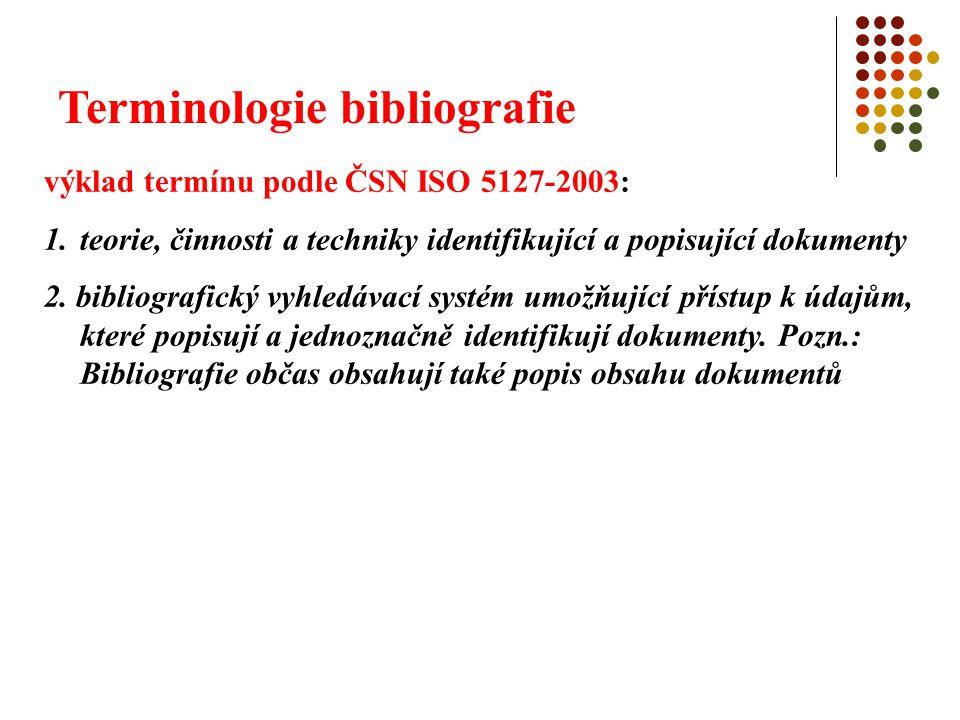 Terminologie bibliografie výklad termínu podle ČSN ISO 5127-2003: 1.teorie, činnosti a techniky identifikující a popisující dokumenty 2. bibliografick