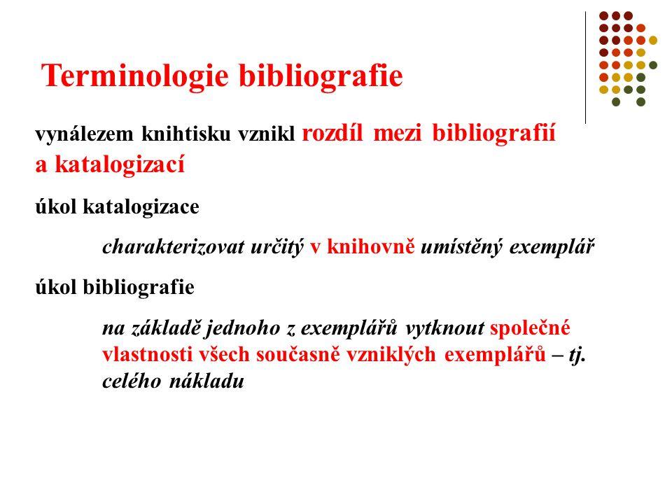 Terminologie bibliografie vynálezem knihtisku vznikl rozdíl mezi bibliografií a katalogizací úkol katalogizace charakterizovat určitý v knihovně umíst