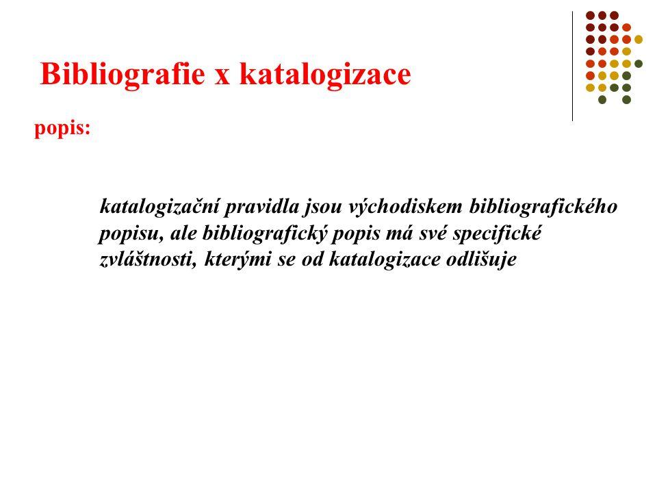 Bibliografie x katalogizace popis: katalogizační pravidla jsou východiskem bibliografického popisu, ale bibliografický popis má své specifické zvláštn